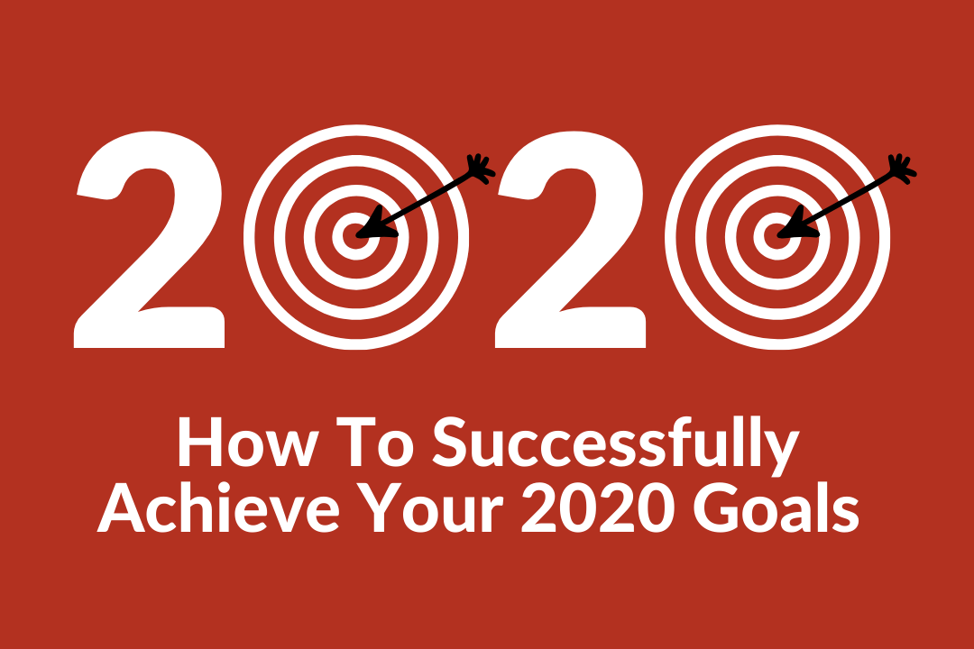 How To Achieve Your Goals For 2020